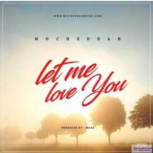 Mocheddah - Let Me Love You